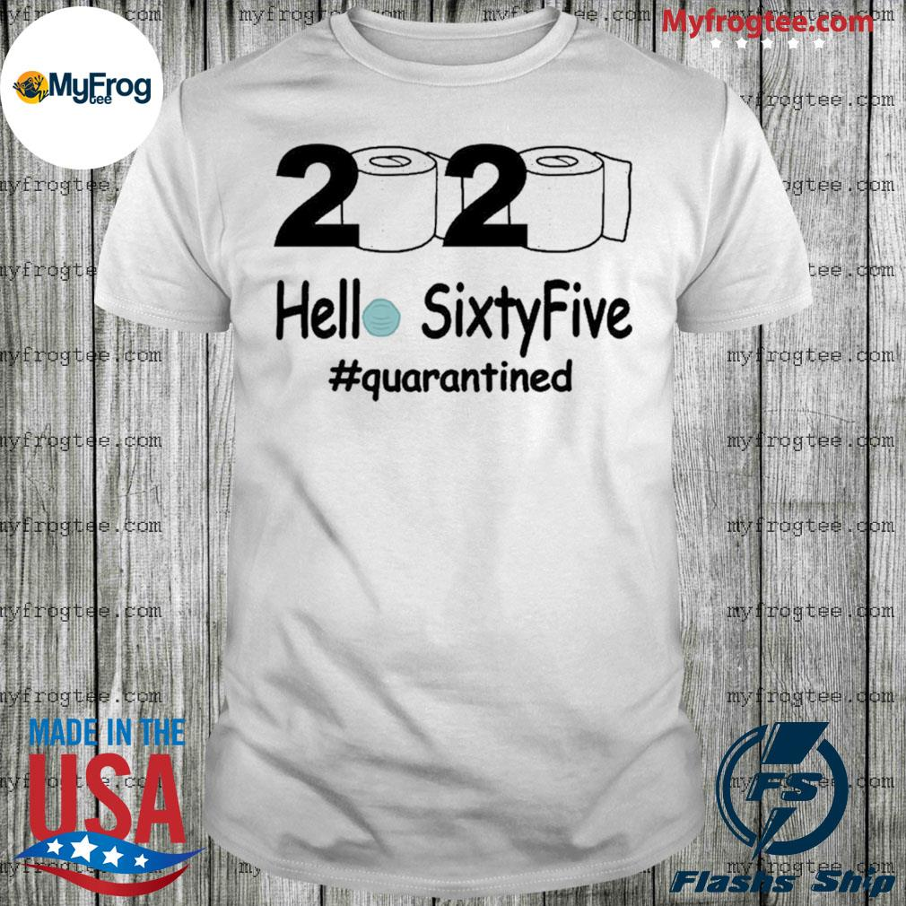 2020 hello sixty five quarantined toilet papers shirt