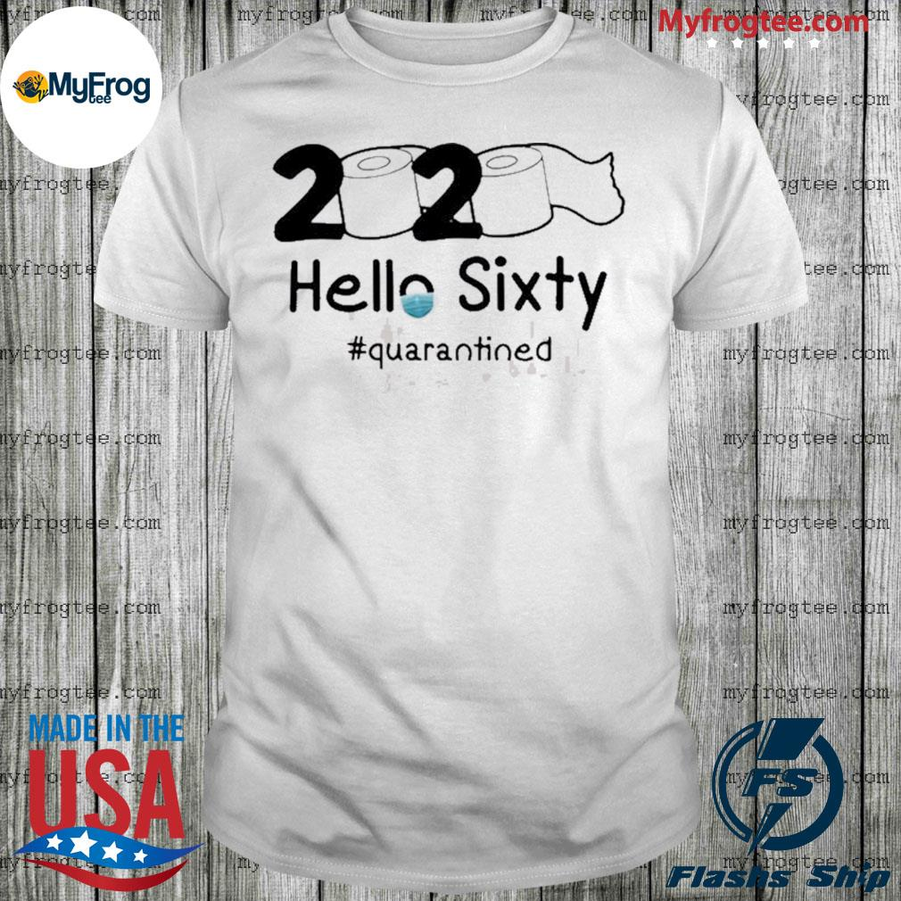 2020 Hello Sixty Quarantined Toilet Paper shirt