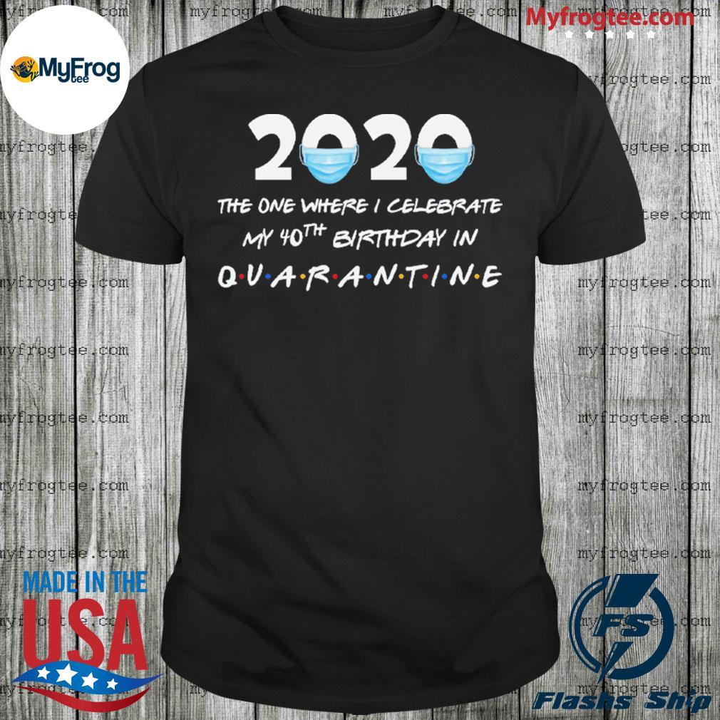 2020 the year celebrate 40th birthday in quarantine shirt