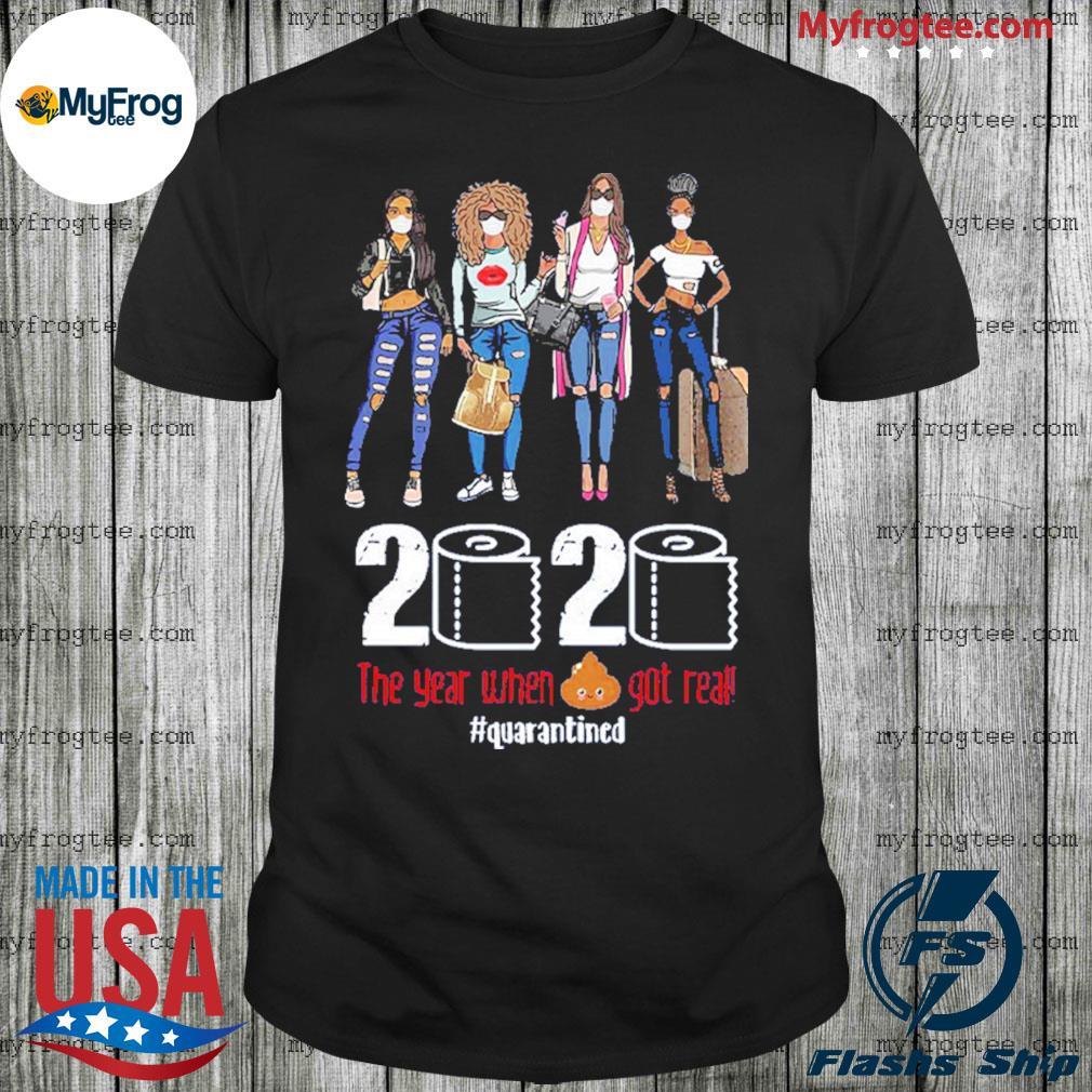 2020 the year when shit got real quarantine fashion girl shirt