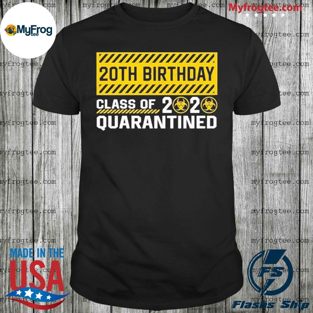 20th Birthday class of 2020 quarantined shirt