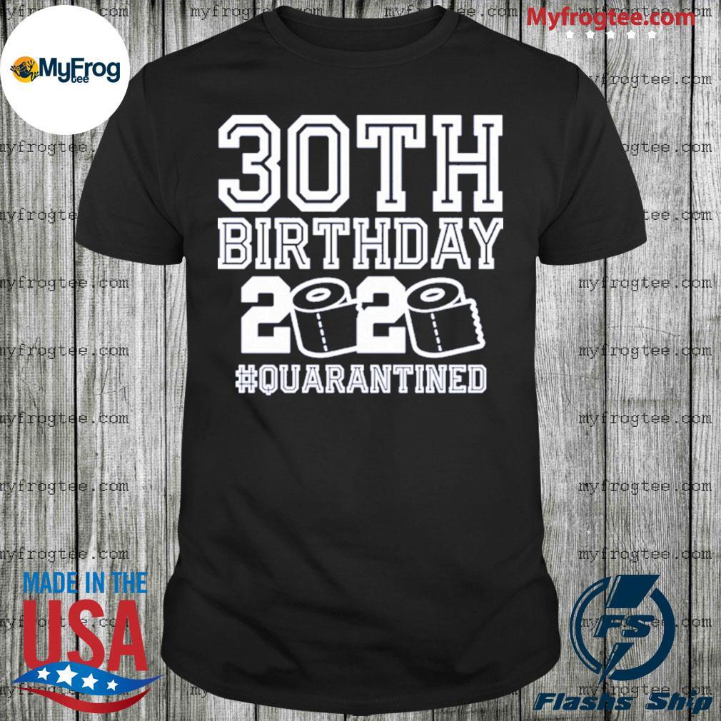 30th birthday quarantined 2020 toilet paper shirt