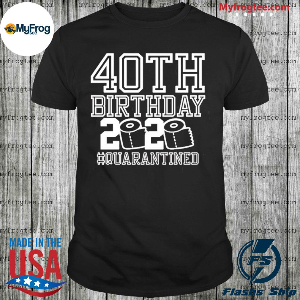 40th birthday quarantined 2020 toilet paper shirt