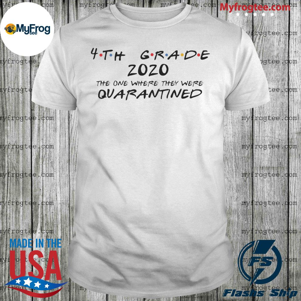 4th grade 2020 the one where they were quarantined social distancing quarantine shirt