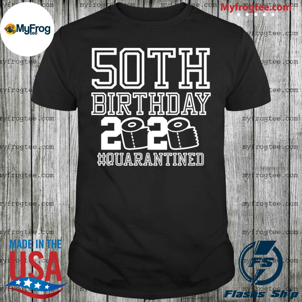 50th birthday quarantined 2020 toilet paper shirt