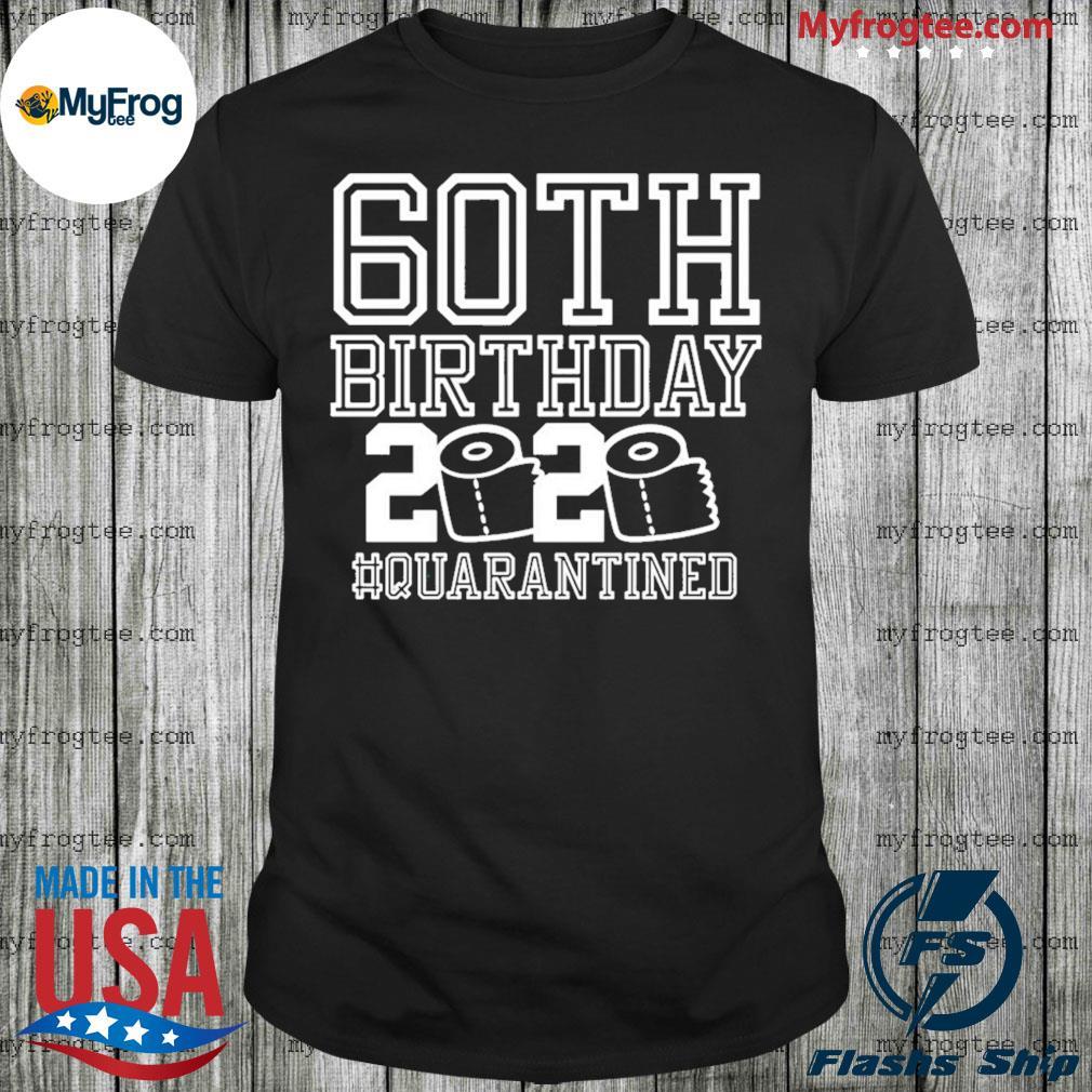 60th birthday quarantined 2020 toilet paper shirt