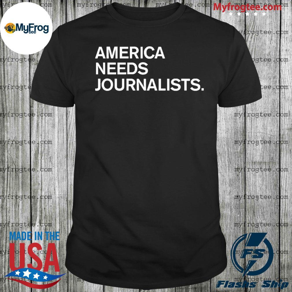 America Needs Journalists shirt
