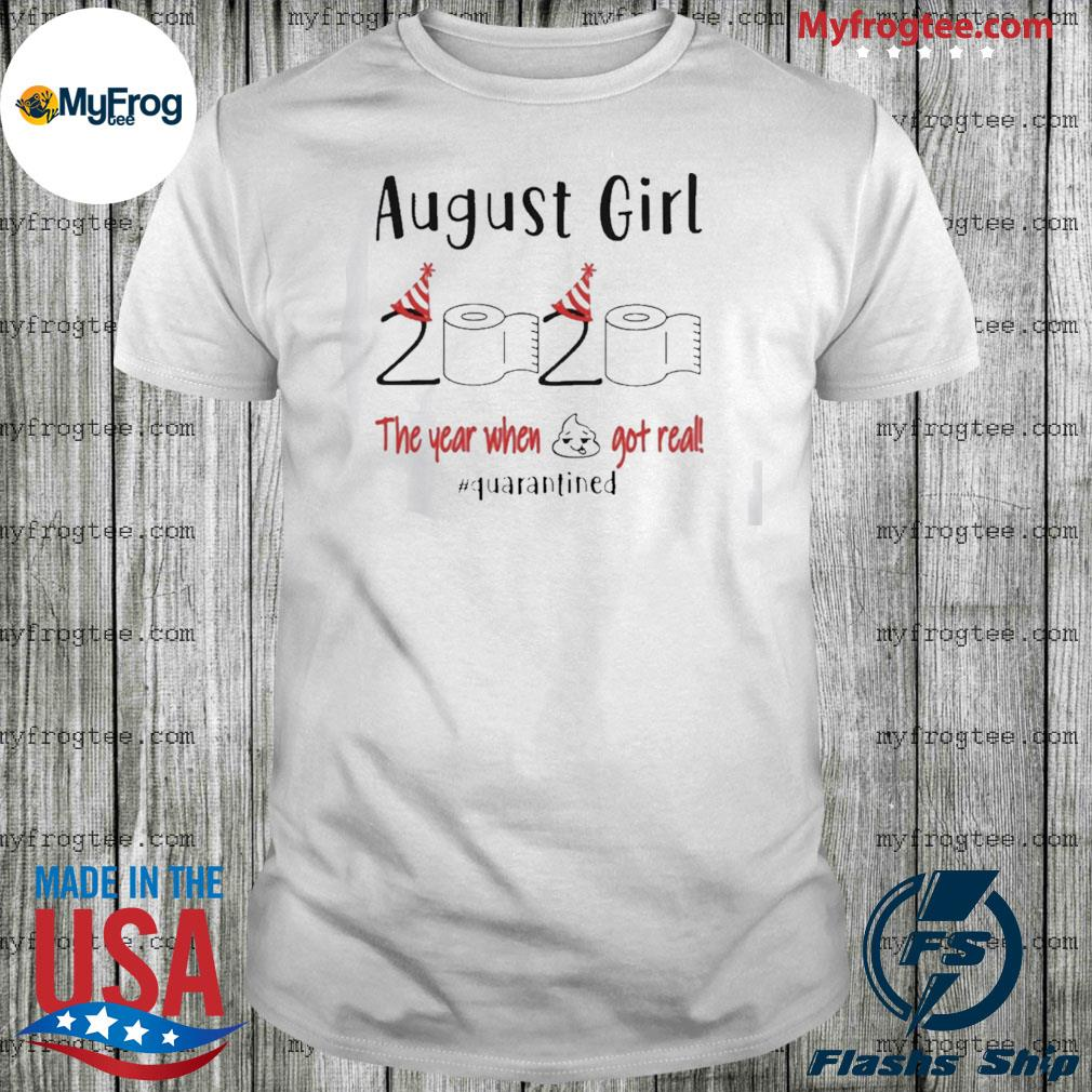 August girl the year when shit got real quarantined shirt