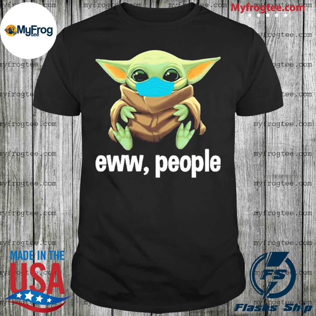 Baby Yoda face mask eww people shirt