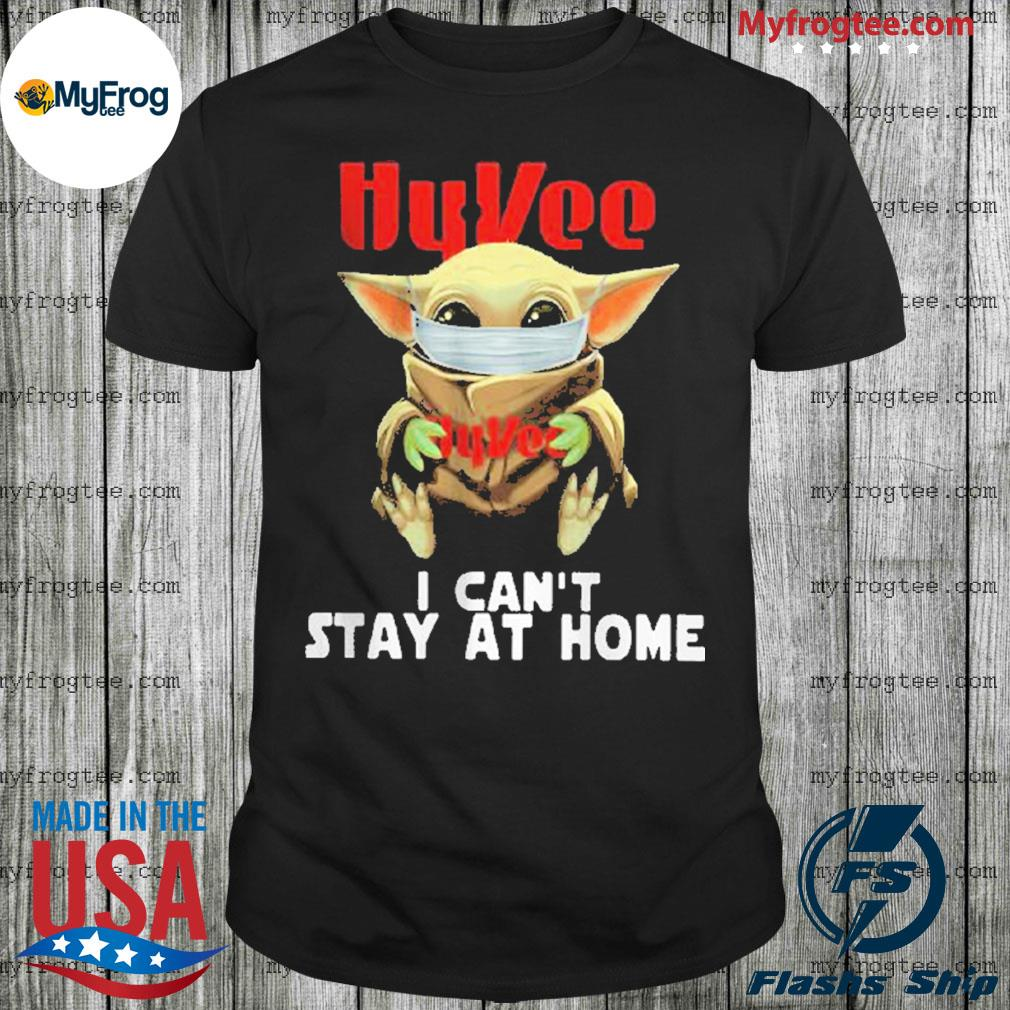 Baby Yoda face mask hug Hy Vee I can't stay at home shirt