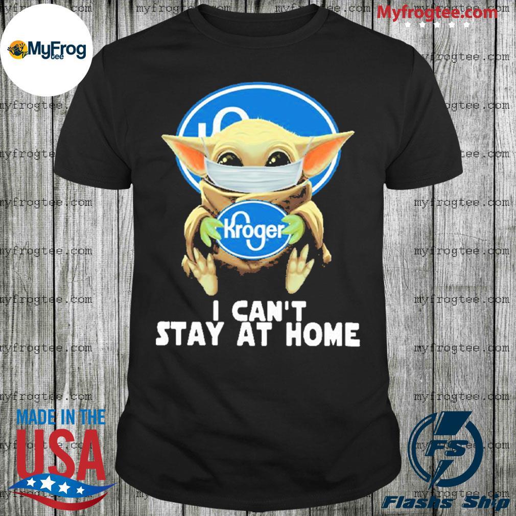Baby yoda face mask hug Kroger I can't stay at home shirt