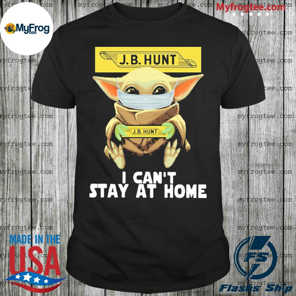 Baby Yoda face mask hug Mask J.B Hunt I can't stay at home shirt