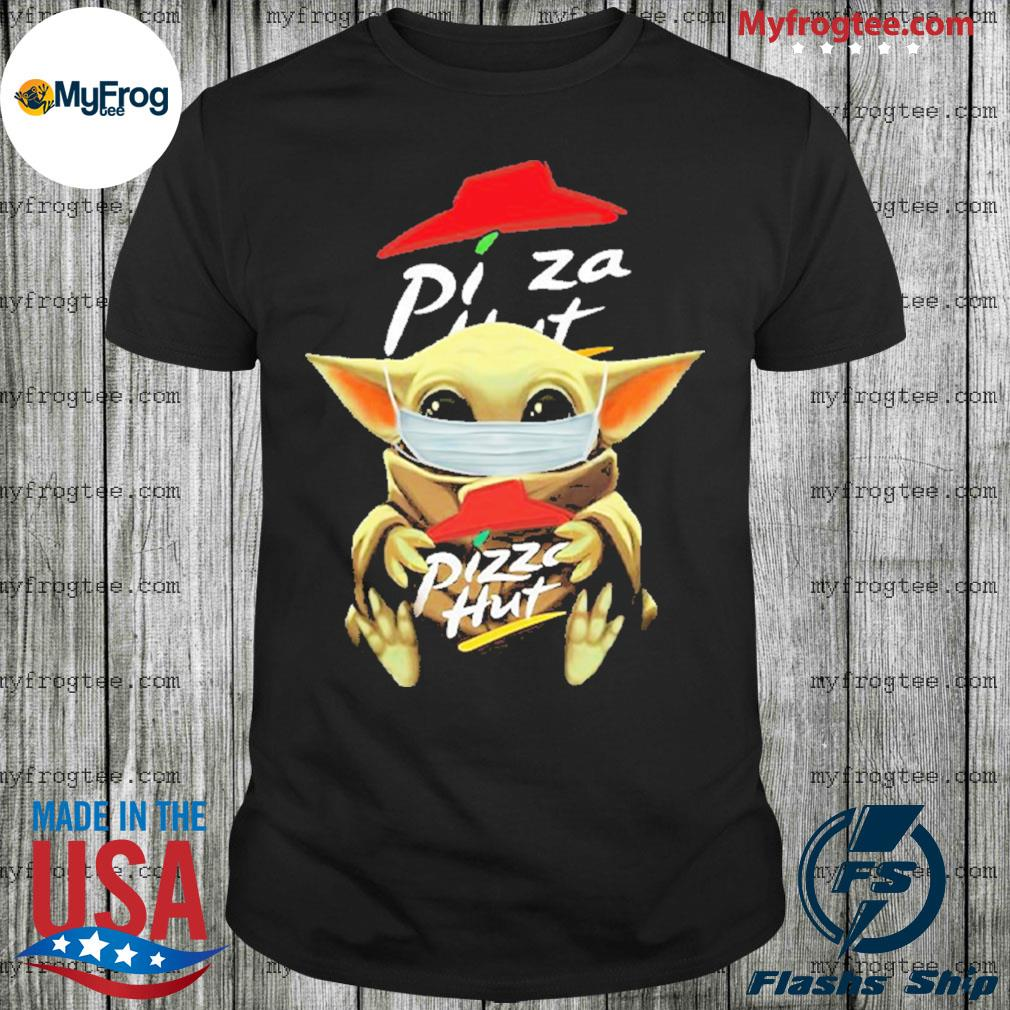 Baby Yoda face mask hug Pizza Hut I can't stay at home shirt