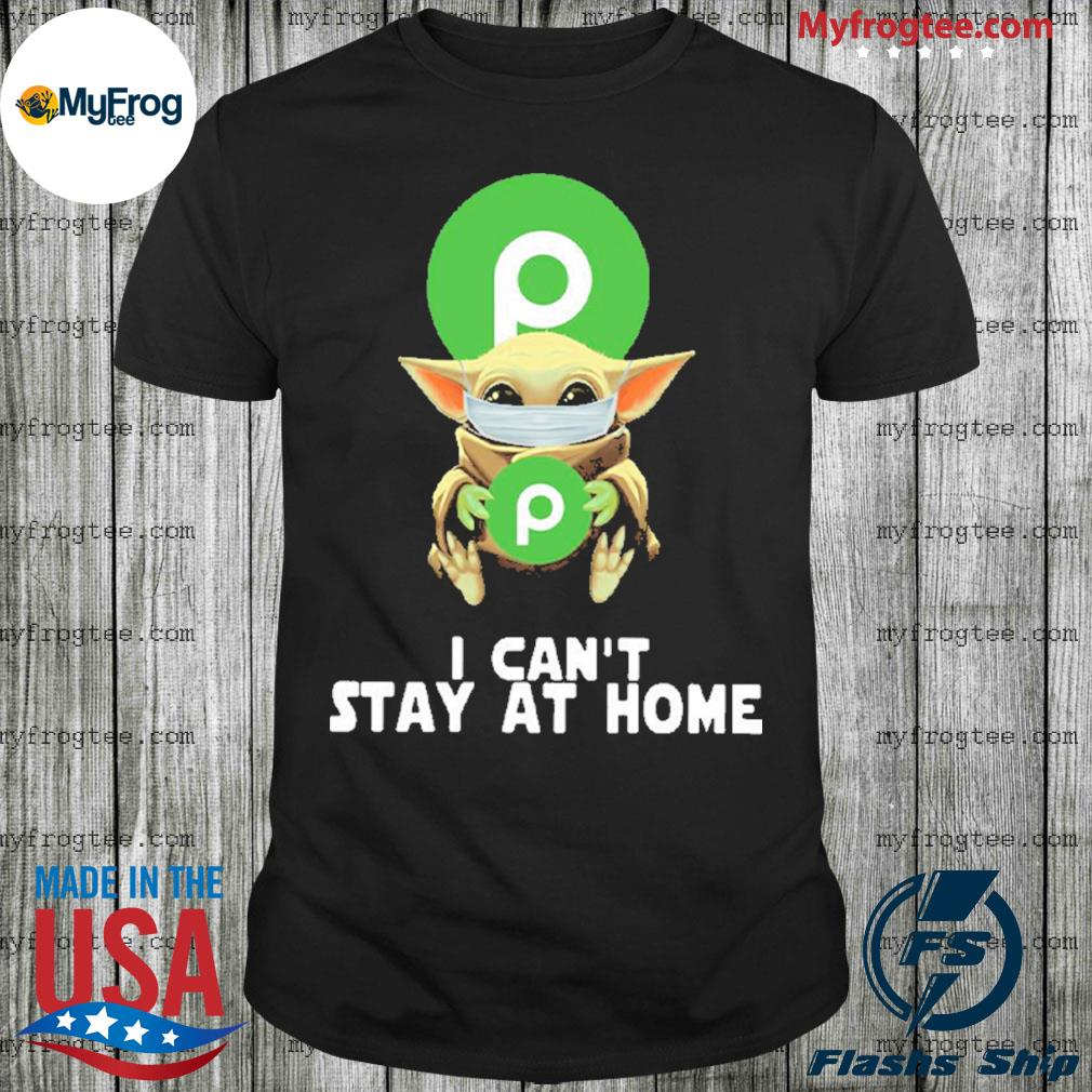 Baby yoda face mask hug Publix Super Markets I can't stay at home shirt