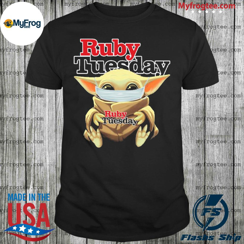 Baby Yoda face mask hug Ruby Tuesday I can't stay at home shirt