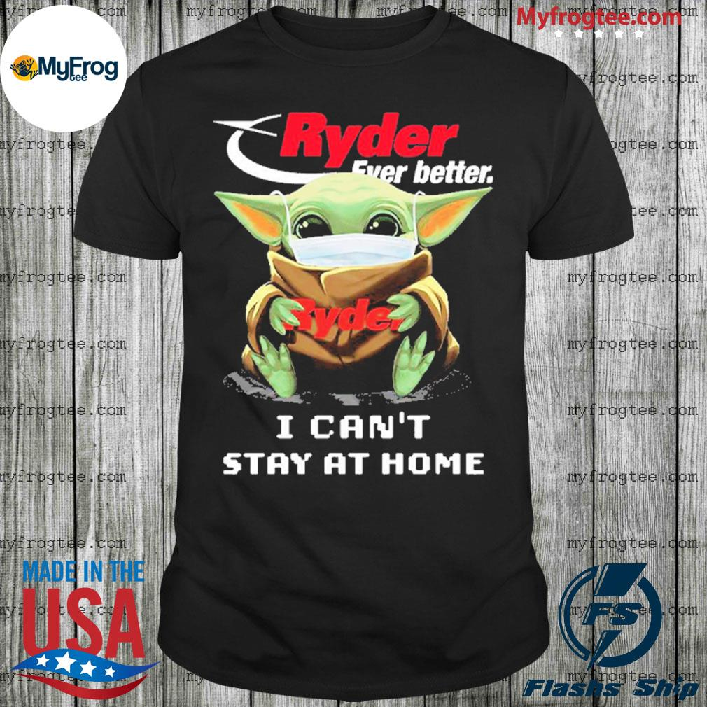 Baby Yoda face mask hug Ryder Ever Better I can't stay at home shirt