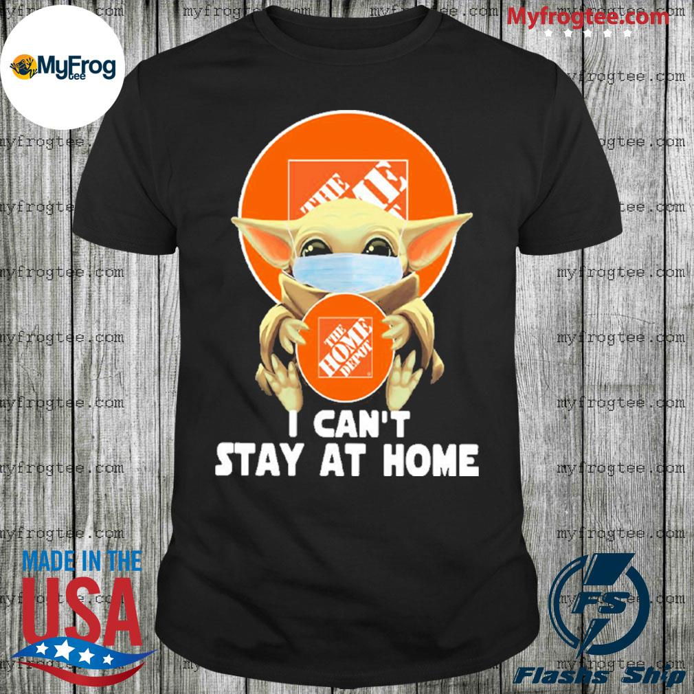 Baby yoda face mask hug The Home Depot I can't stay at home shirt