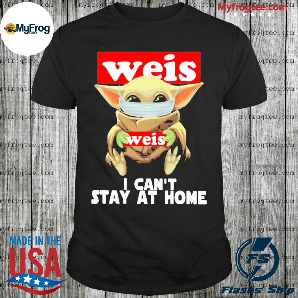 Baby Yoda face mask Weis can't stay at home shirt