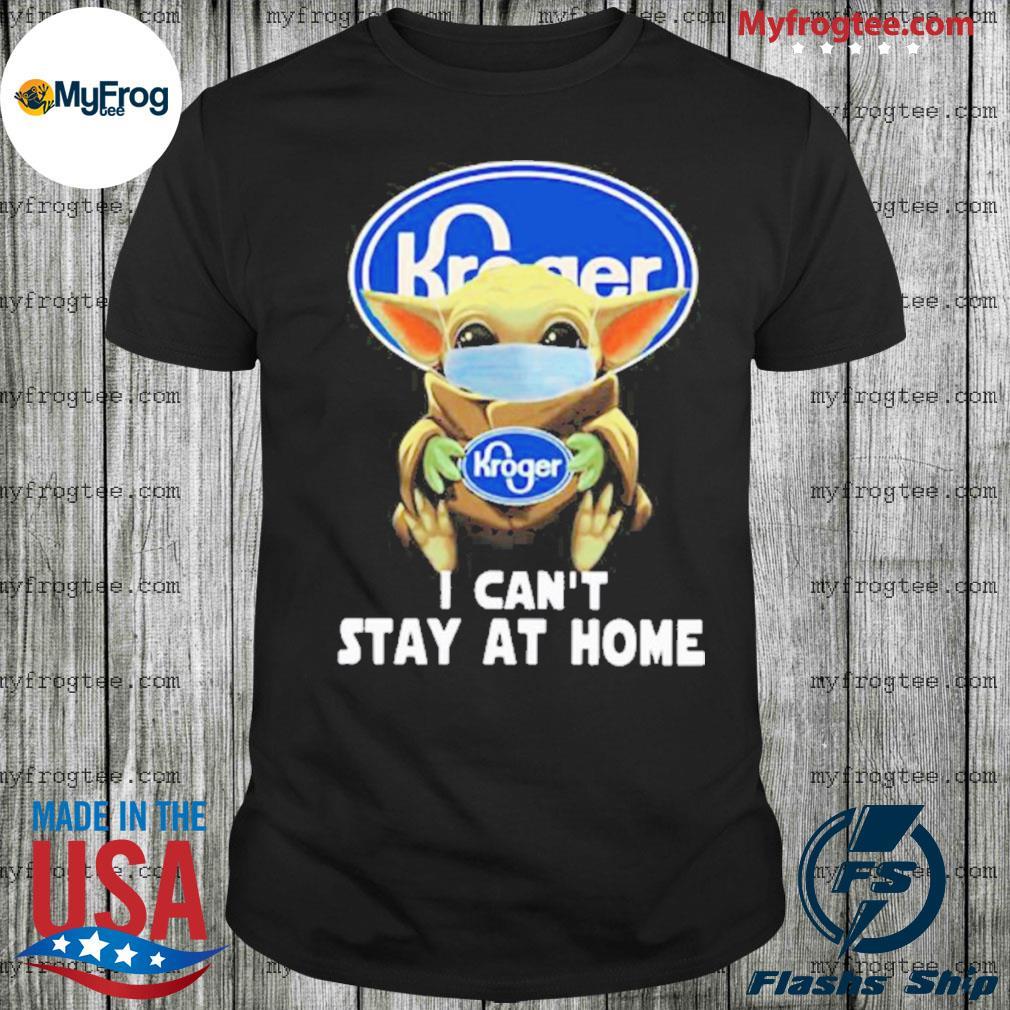 Baby Yoda Hug Kroger I Can't Stay At Home Coronavirus Shirt