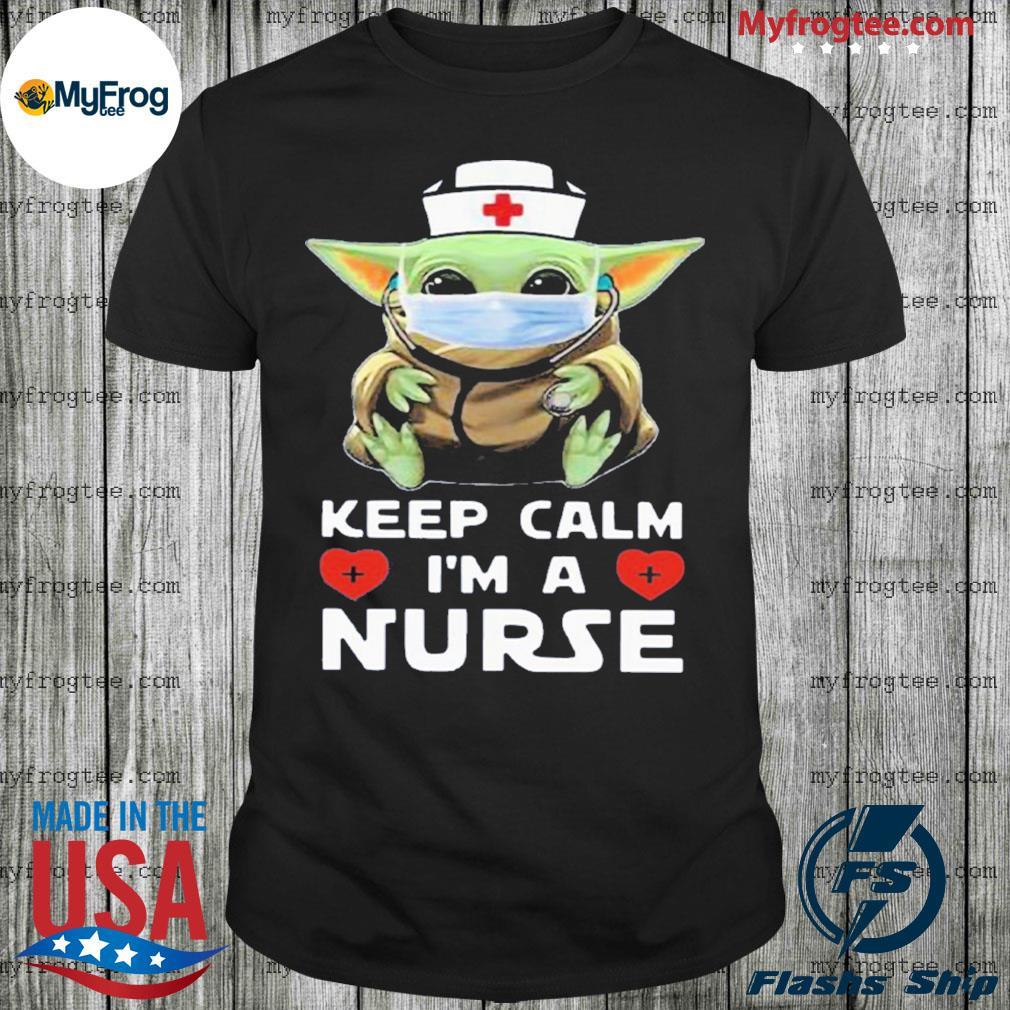Baby Yoda Mask Keep Calm I'm A Nurse shirt