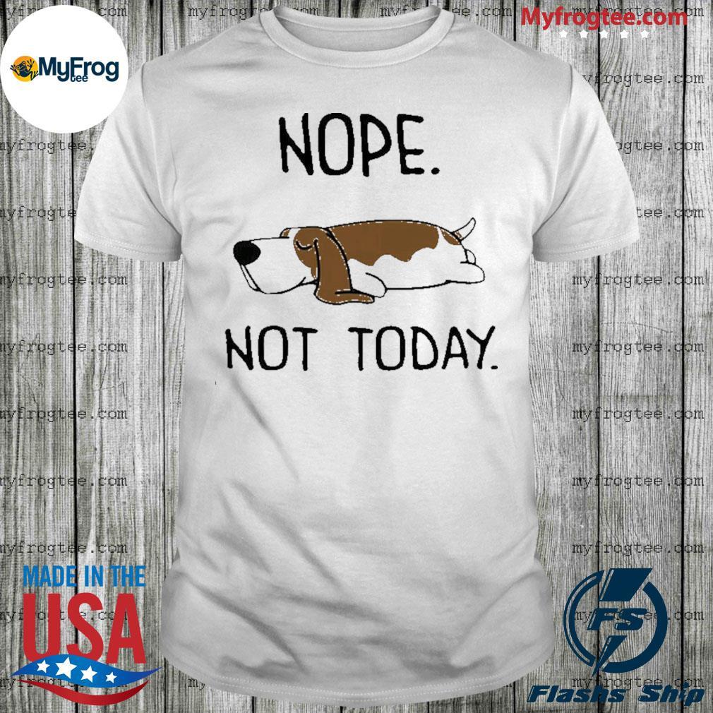 Basset Hound Nope Not Today shirt