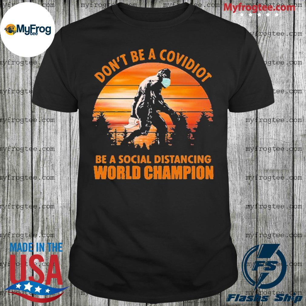 Bigfoot don't be a covidiot be a social distancing world champion shirt