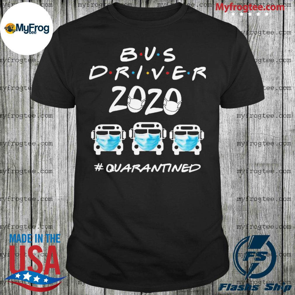 Bus Driver 2020 Quarantined shirt