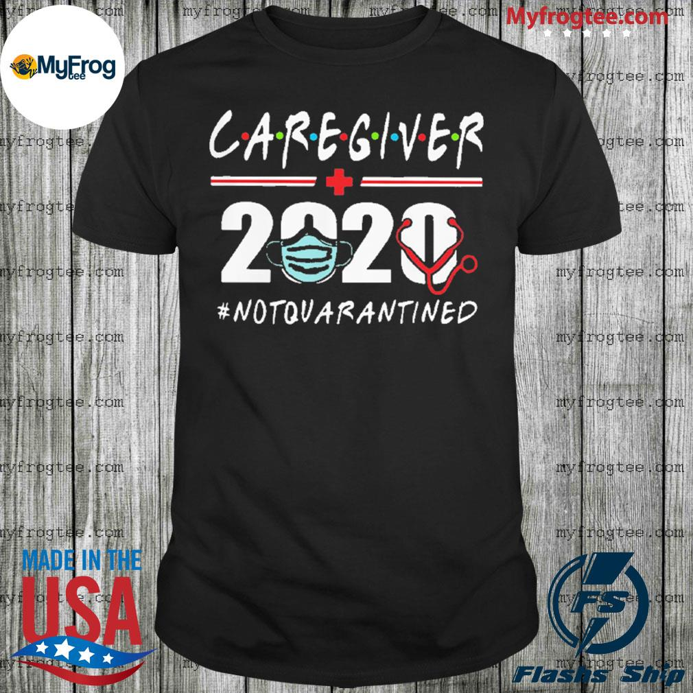 Caregiver 2020 Not Quarantined Shirt