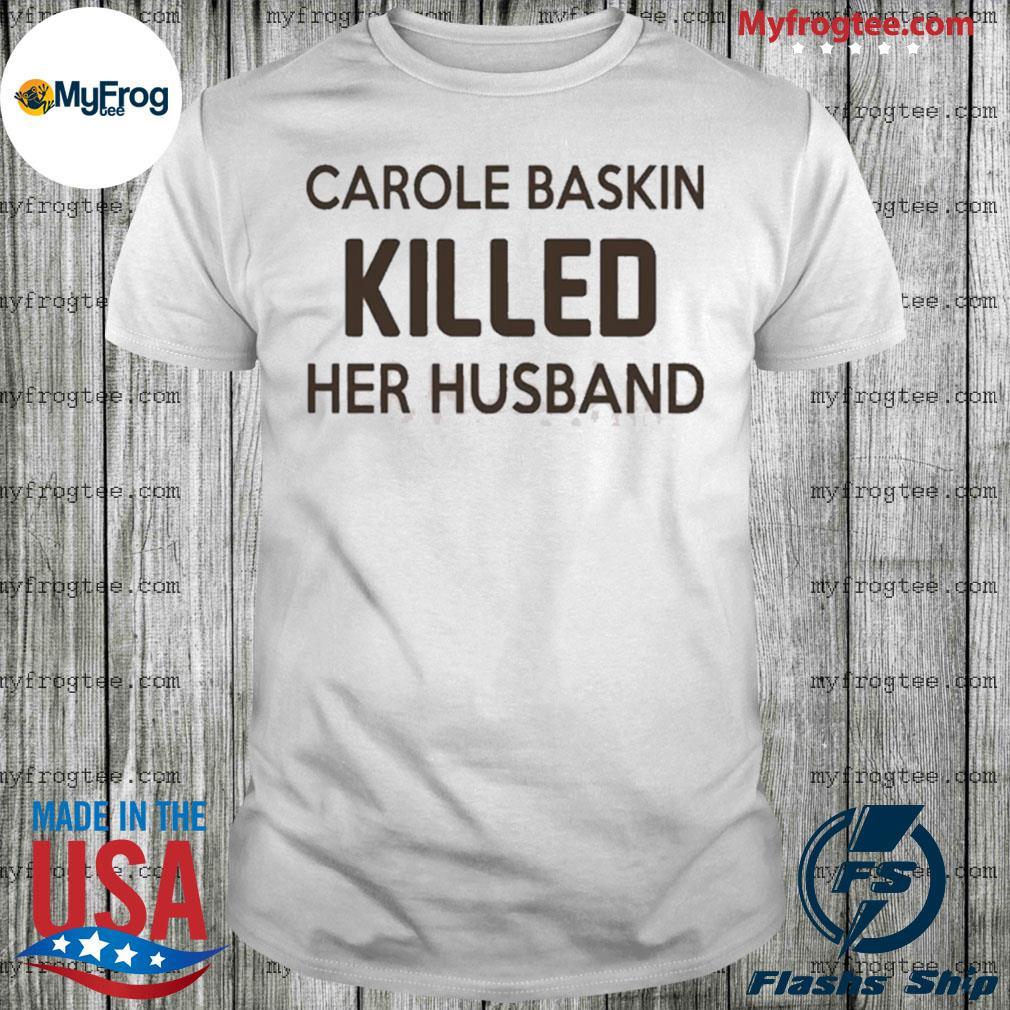 Carole Baskin killed her husband shirt