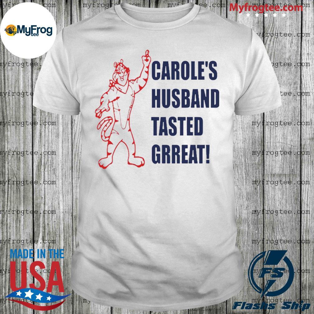 Carole's husband tasted great shirt