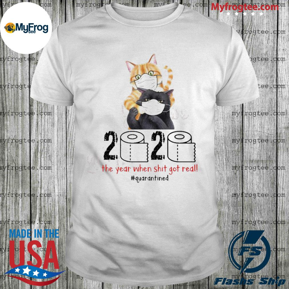 Cat 2020 the year when shit got real shirt