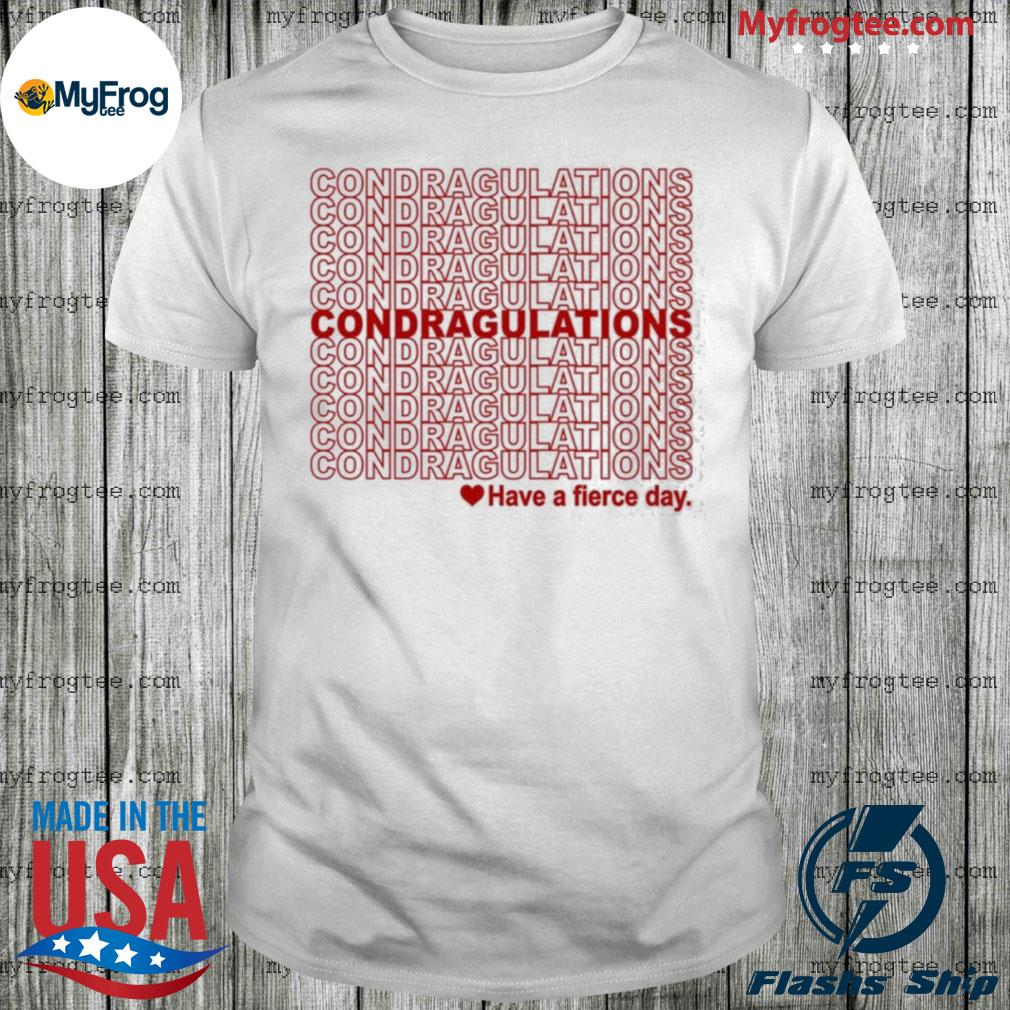 Condragulations Have A Fierce Day Shirt