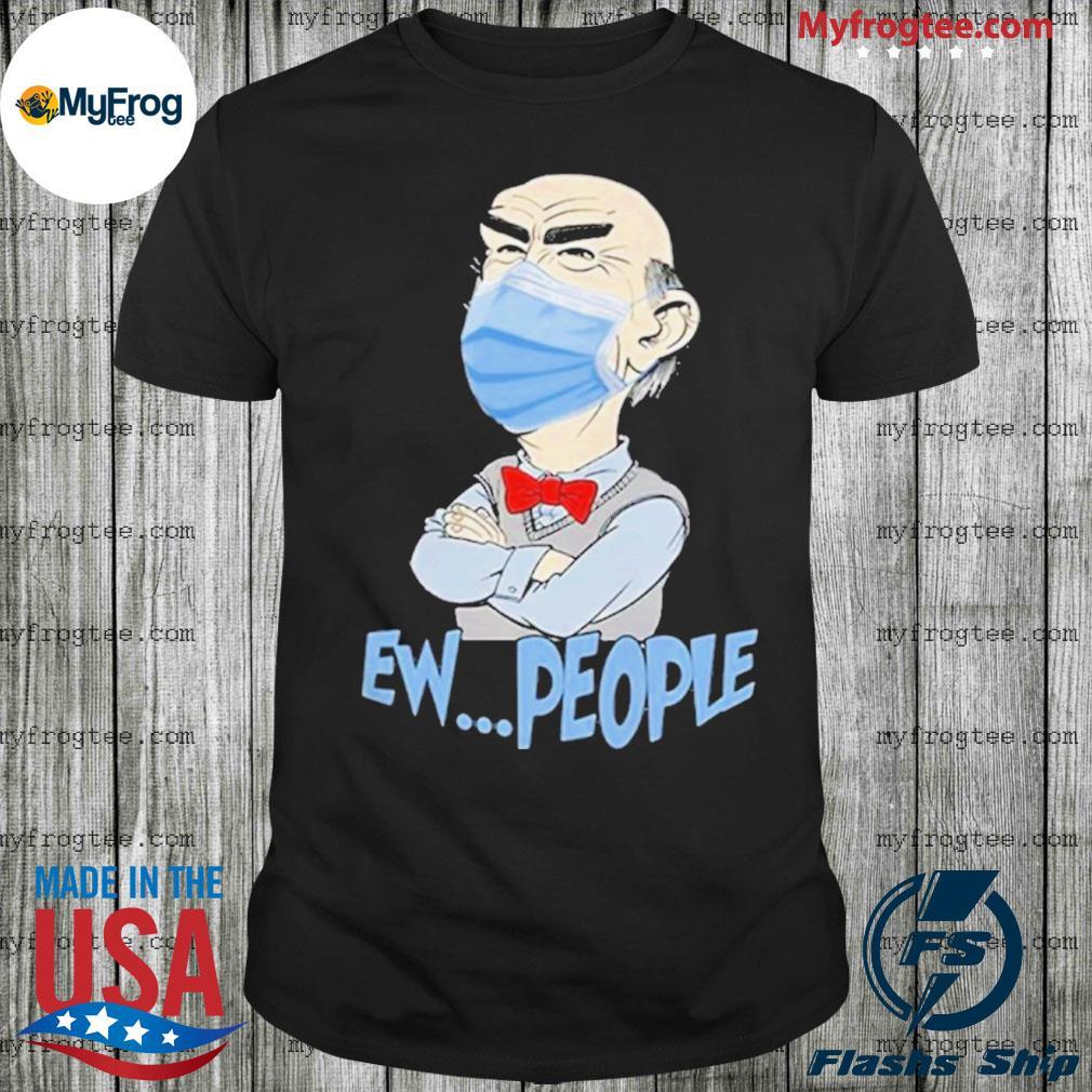 Covid 19 Walter Jeff Dunham masked Ew People shirt