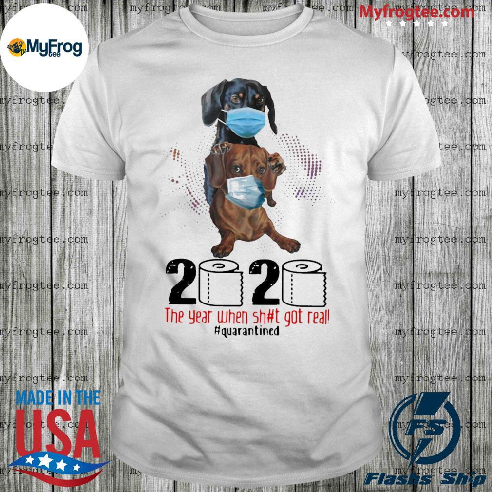 Dachshund 2020 the year when shit got real #quarantined shirt