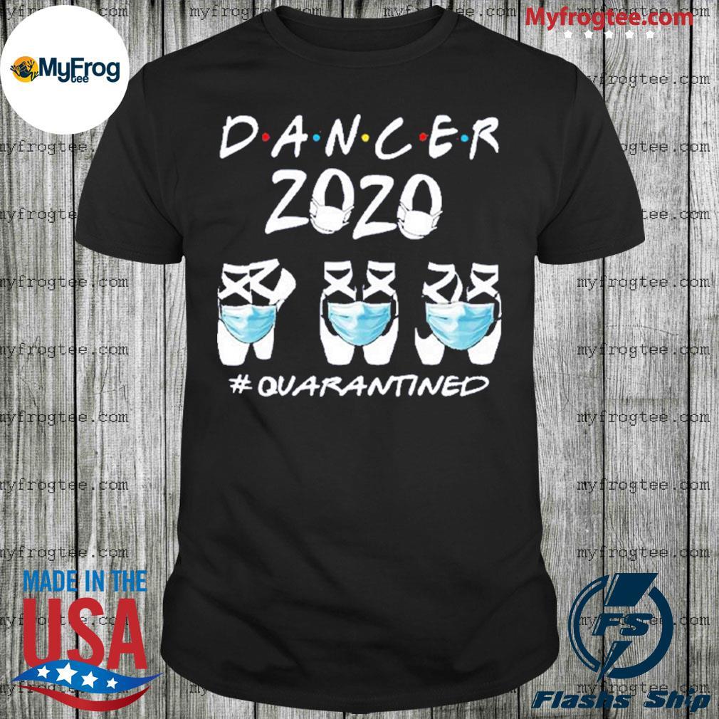 Dancer 2020 #Quarantined shirt