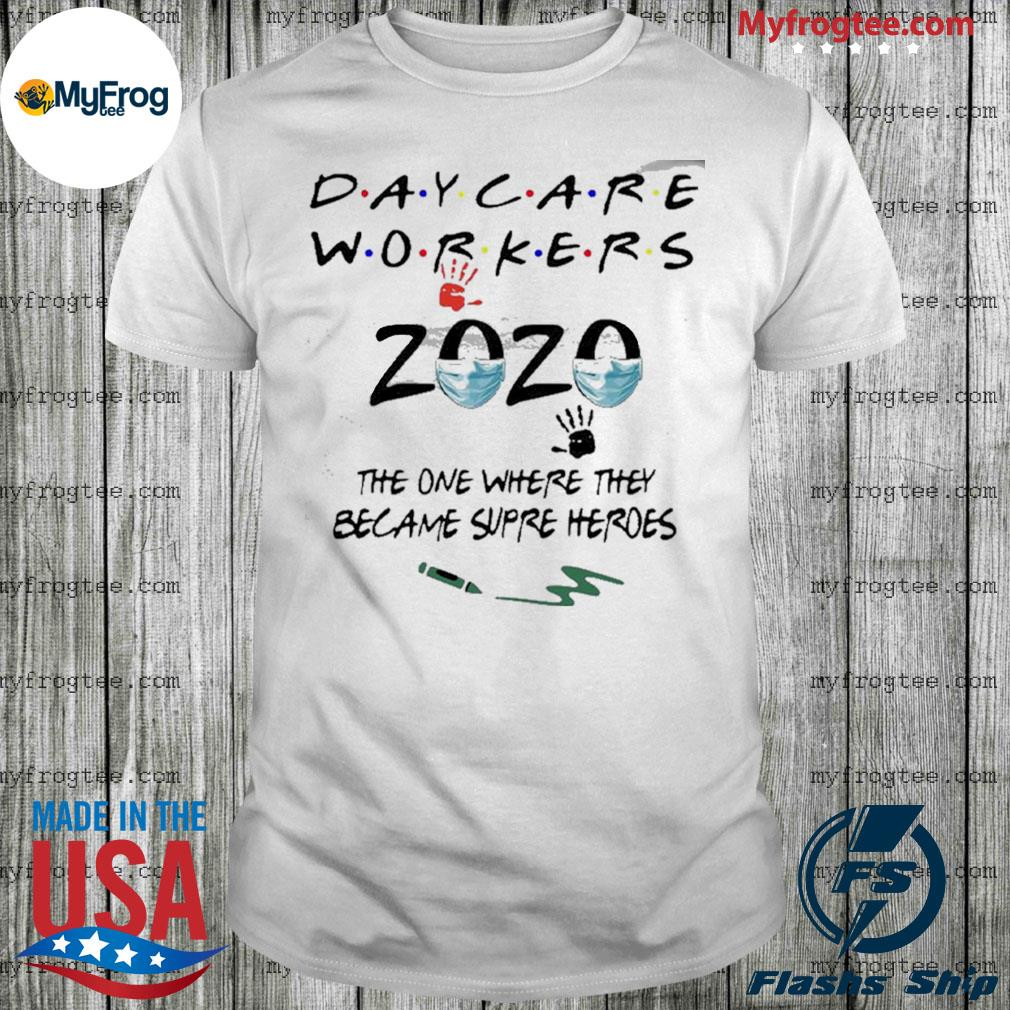 Daycare workers 2020 the one where they became supre heros shirt