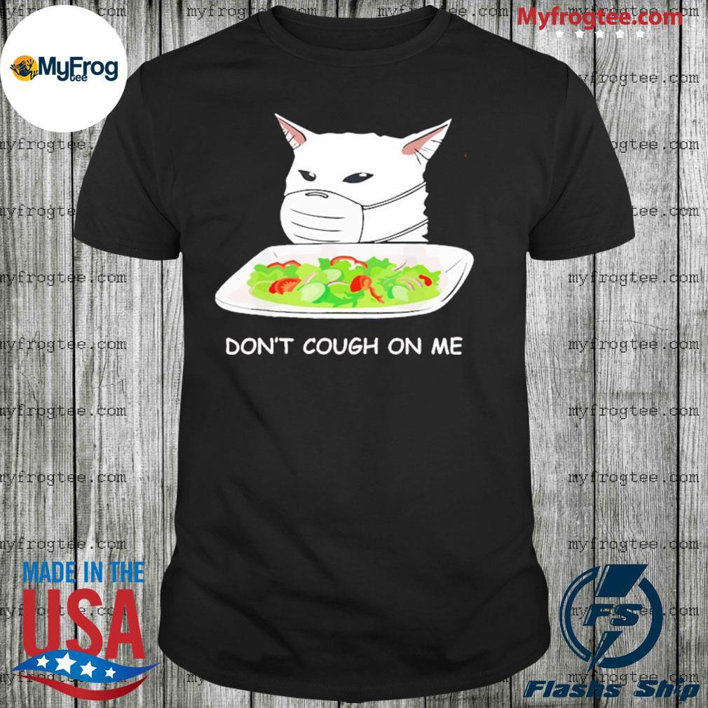 Don't cough on me cat meme Corona awareness shirt