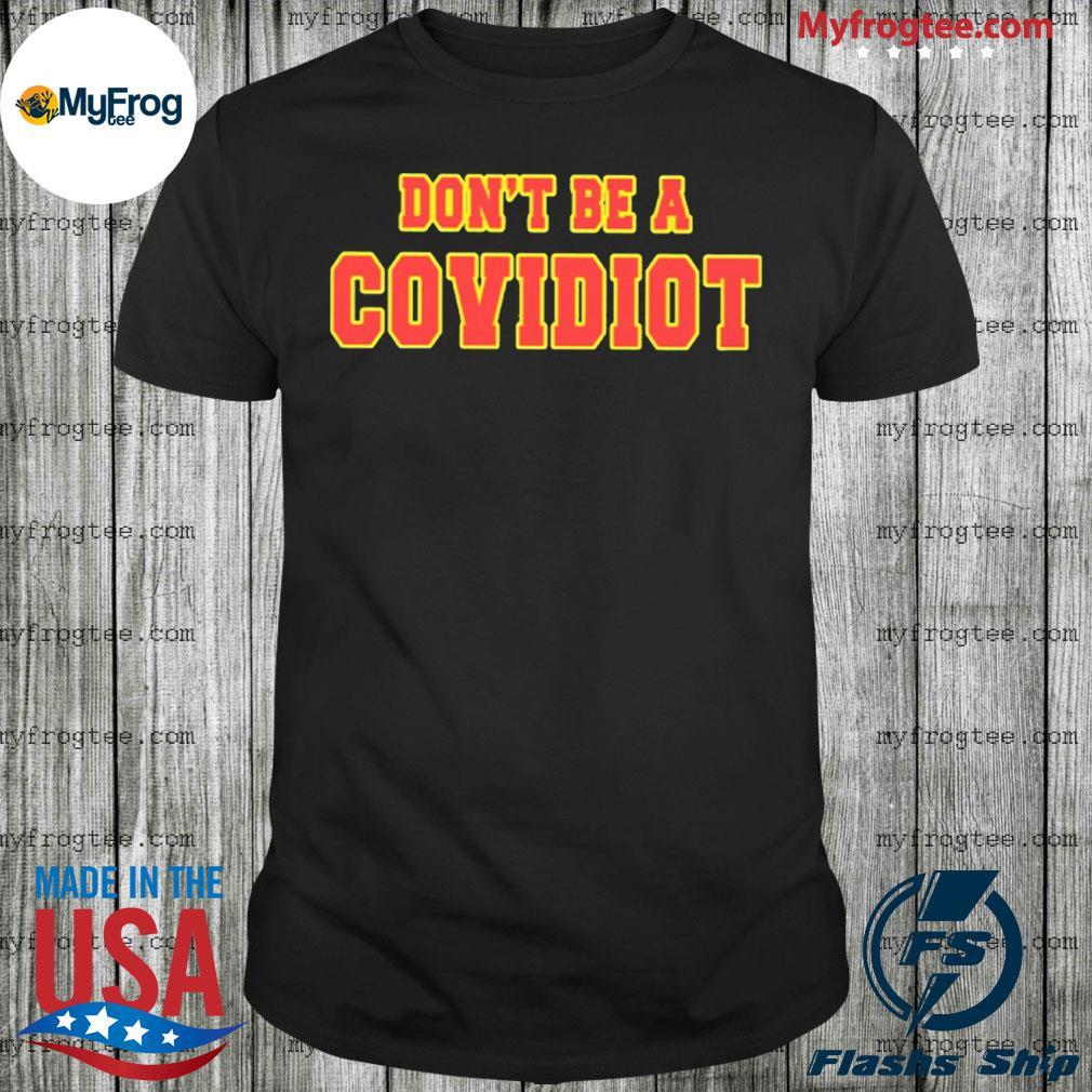 Dont Be A Covidiot shirt