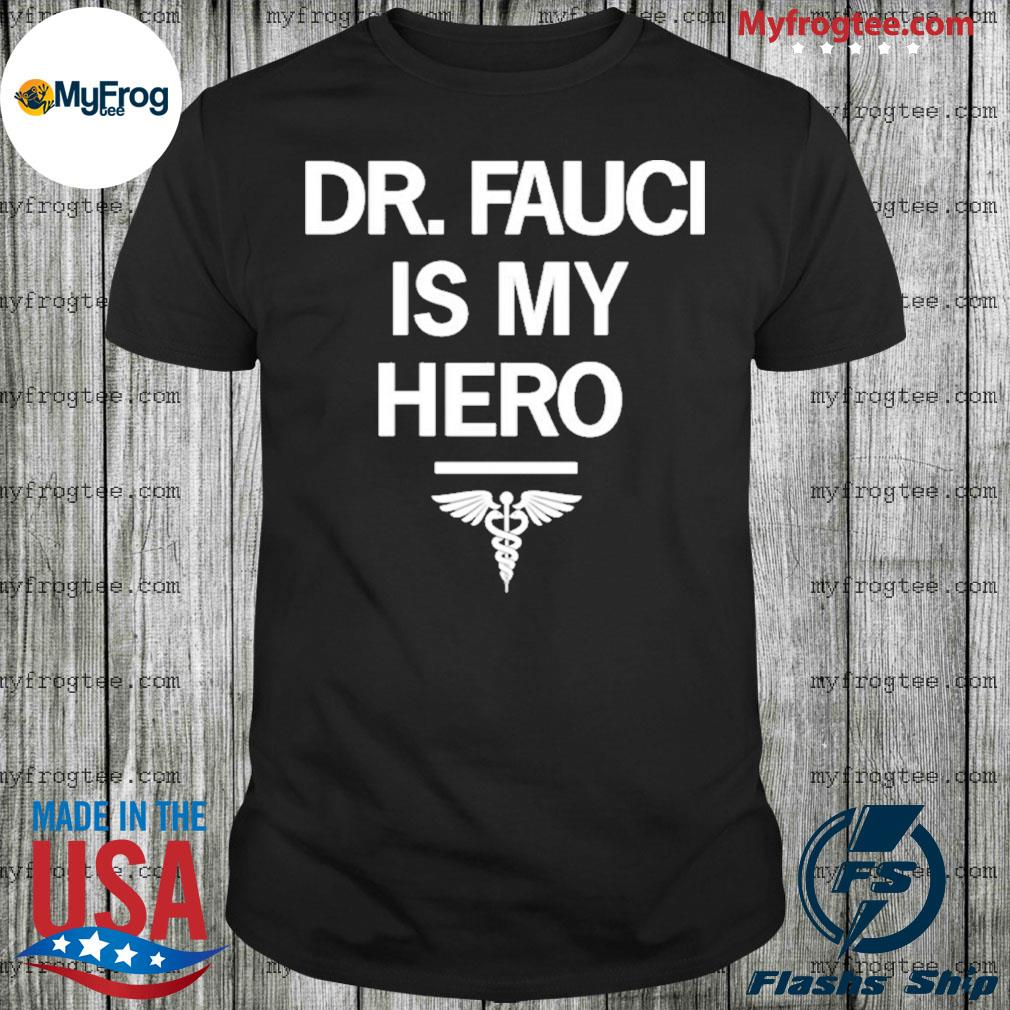Dr. Fauci is my hero shirt