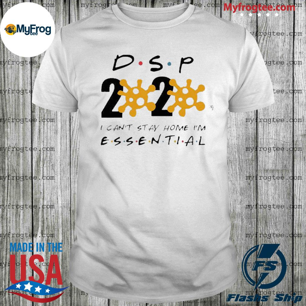 DSP 2020 I can't stay home I'm essential Shirt