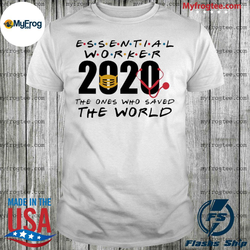Essential worker 2020 the ones who saved the world shirt