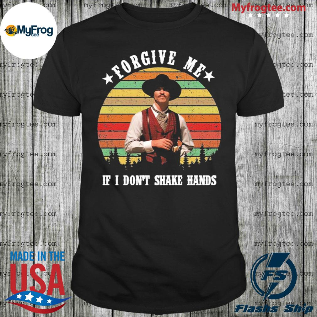 Forgive me if I don't shake hands Tombstone vintage sunset shirt