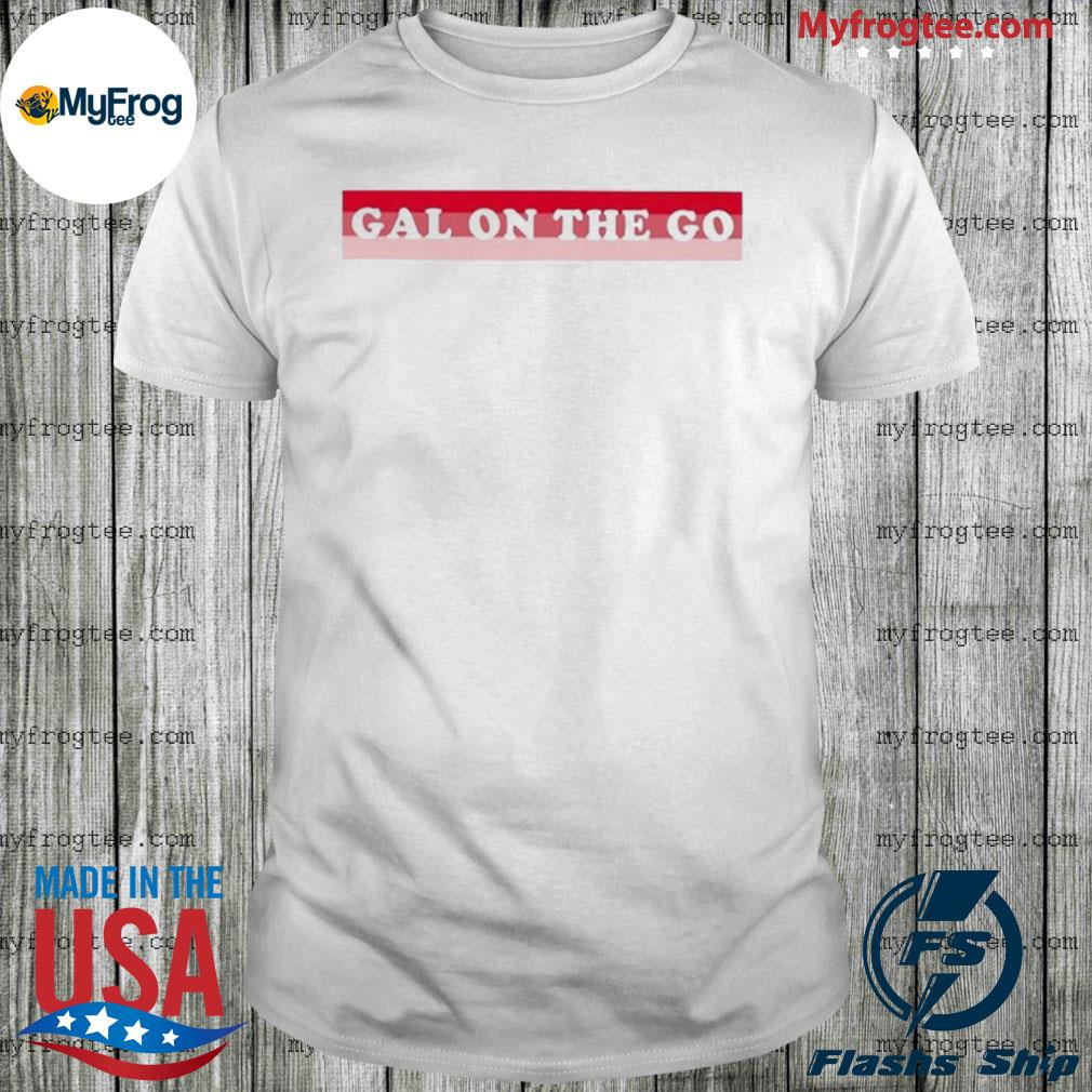 Gals on the go shirt