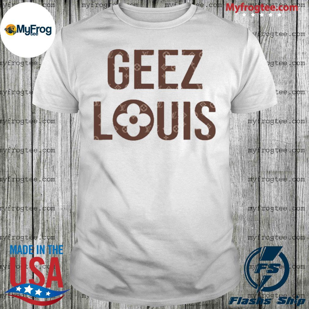 Geez Louis shirt