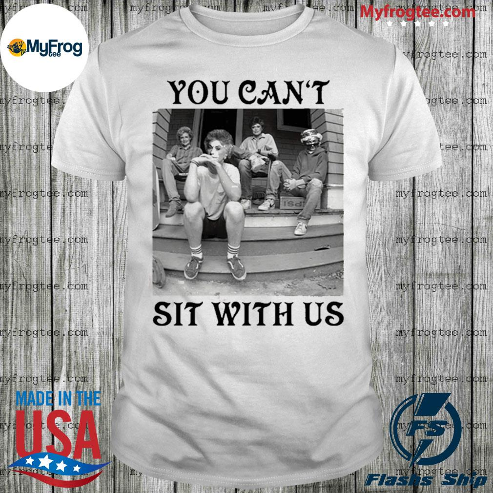 Golden Girls minor threat you can't sit with us shirt