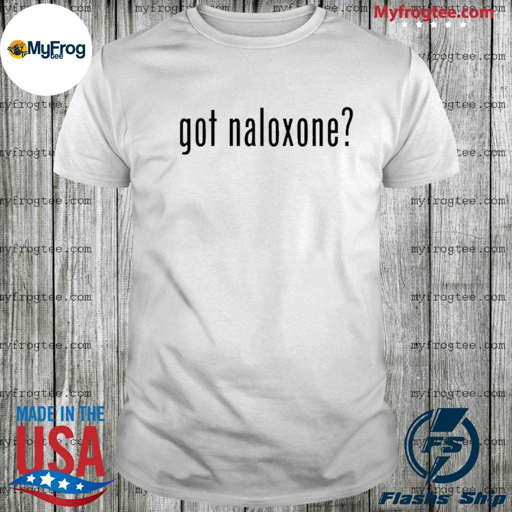 Got Naloxone Tee Shirt