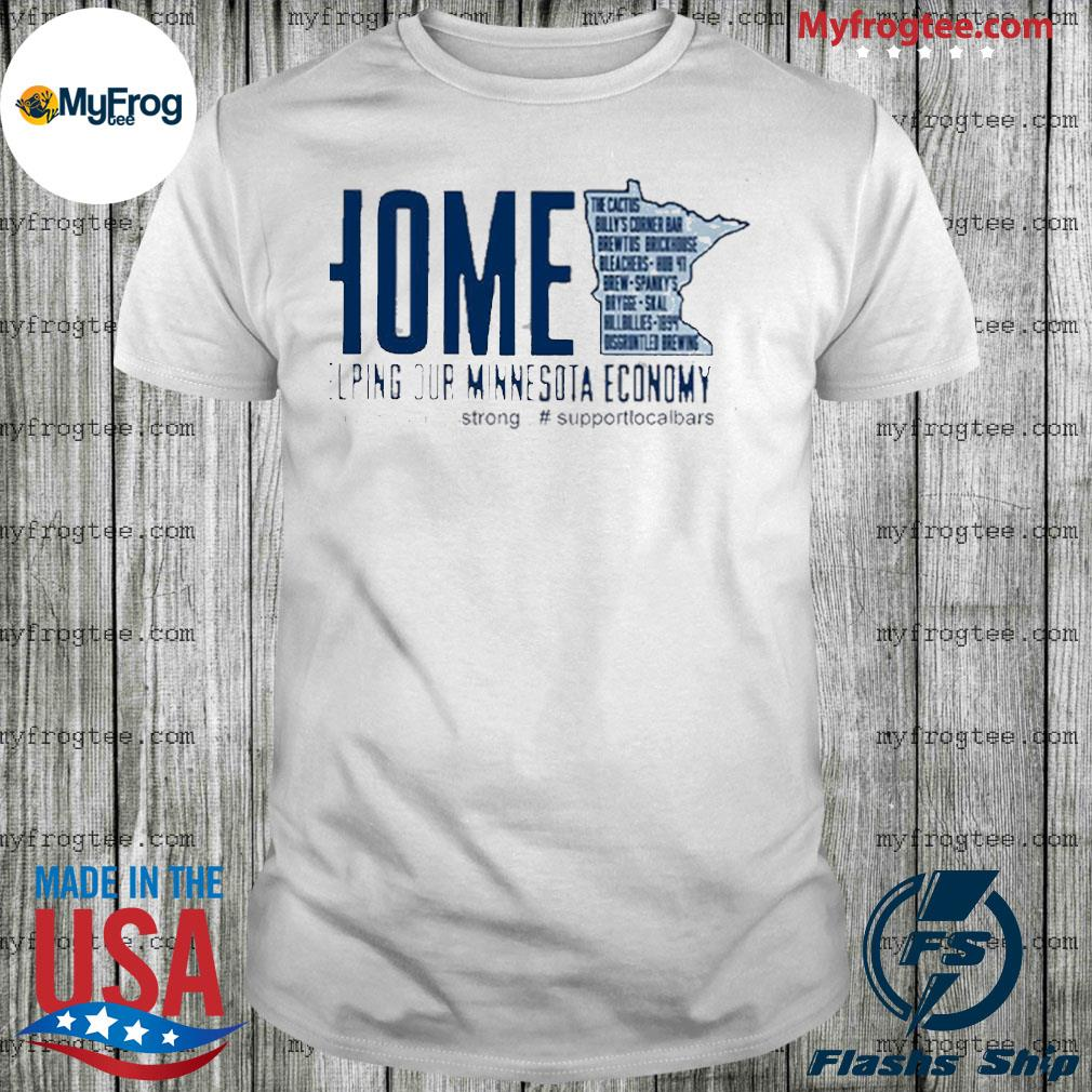 Home Helping Out Minnesota Economy Small Business Strong Support Local Bars Shirt