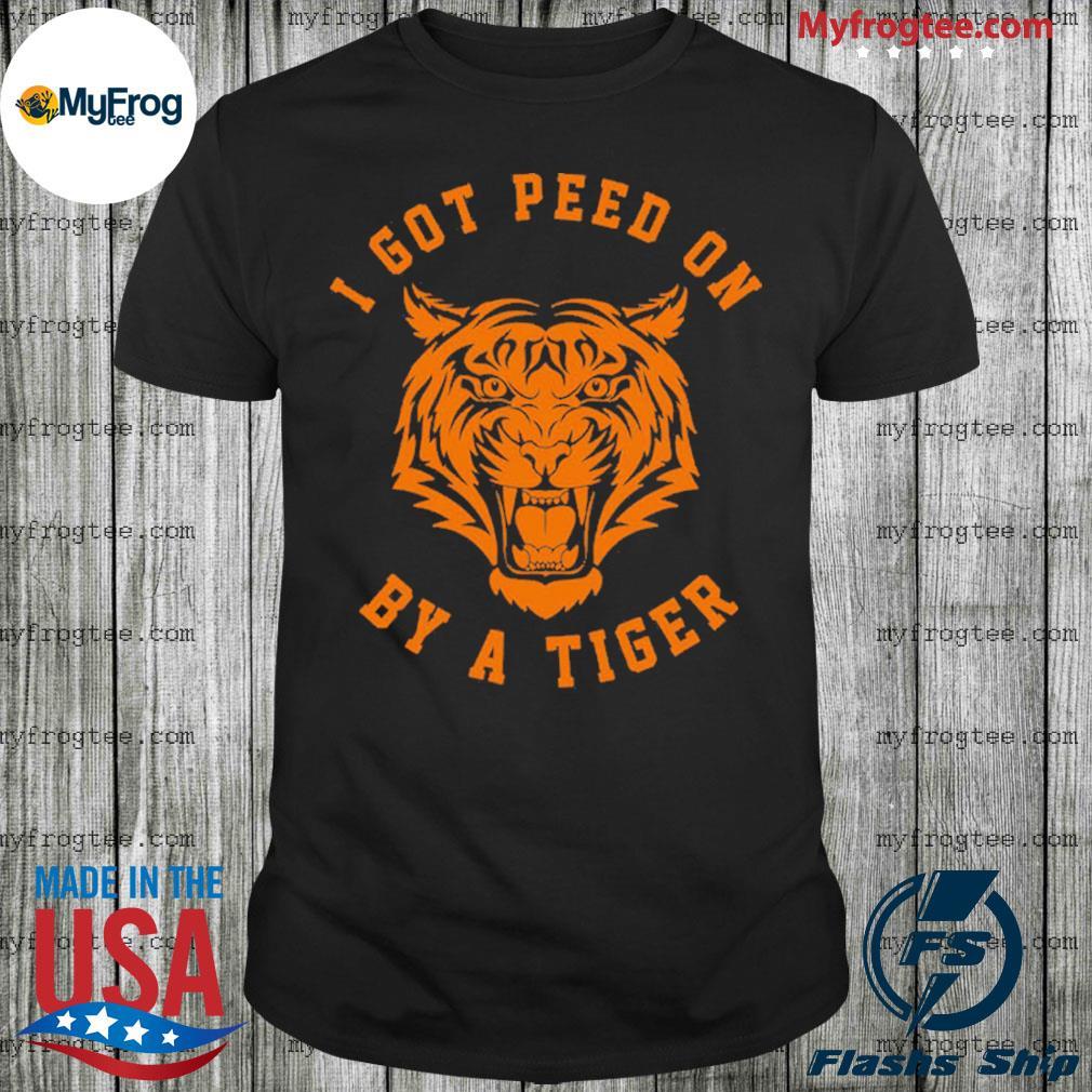 I Got Peed On by Tiger Joe Exotic Shirt