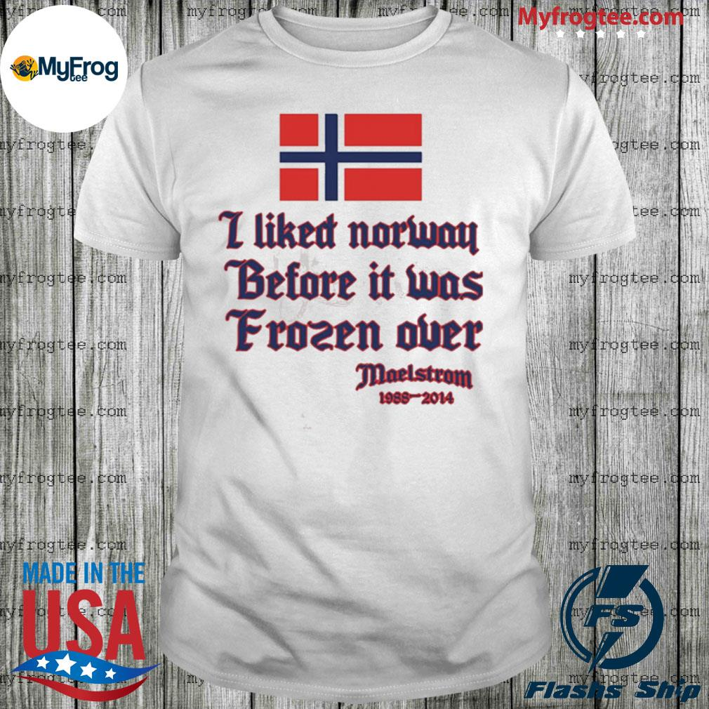 I liked Norway before it was Frozen over shirt