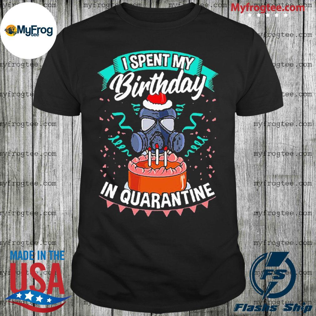 I spent my birthday in quarantine shirt